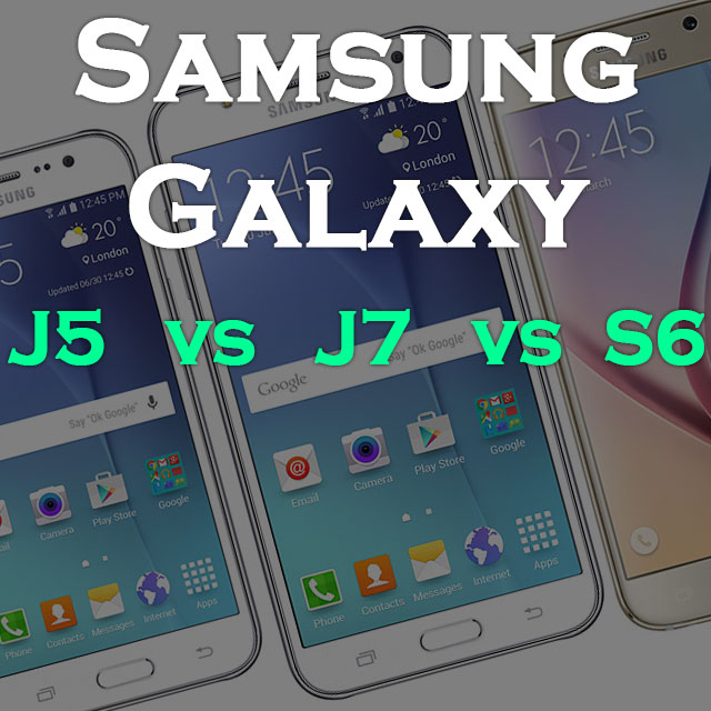 Samsung galaxy J5 vs J7 vs S6