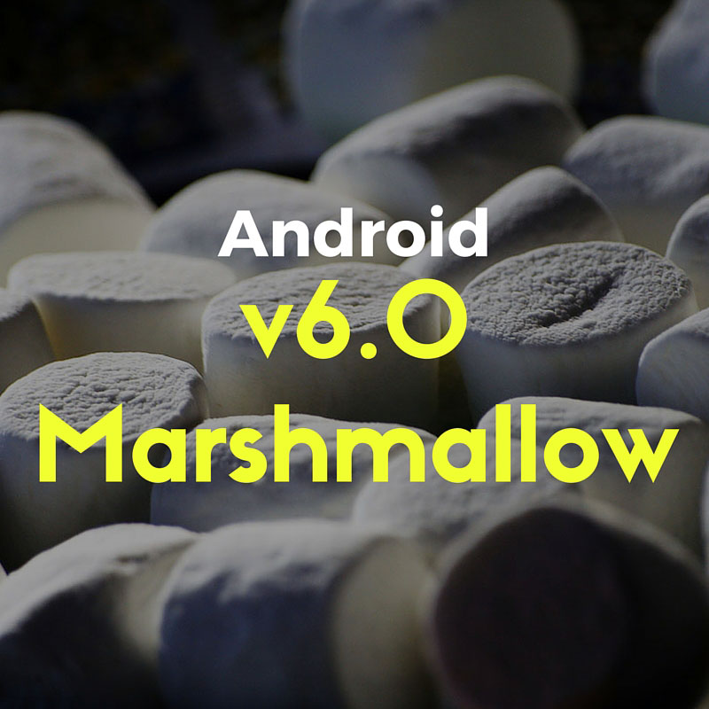 Android 6.0 Marshmallow Phones & Release Date – A New Flavor Added