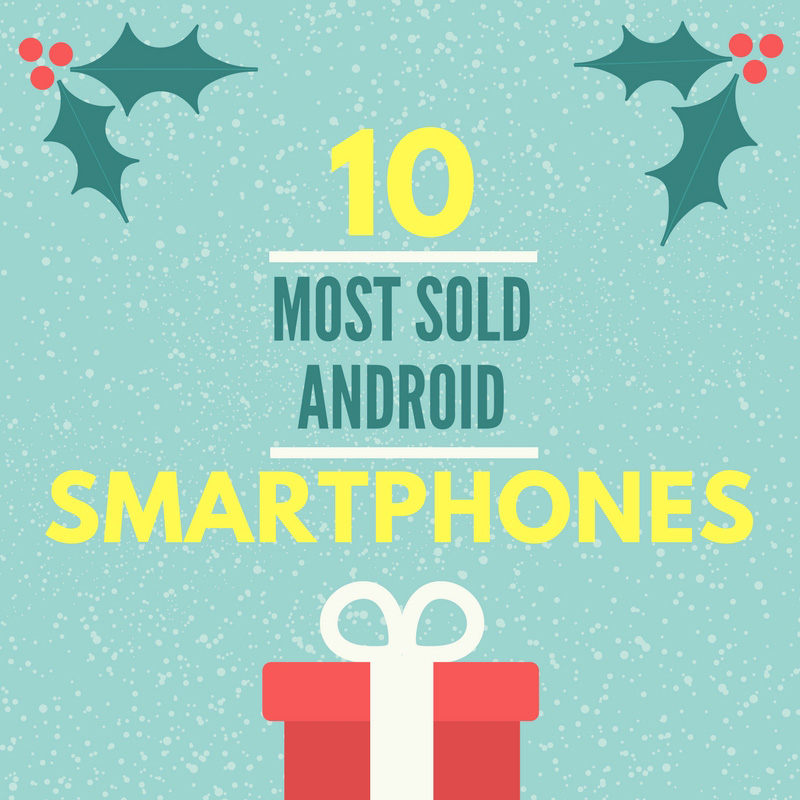 Top 10 Most Sold Android Smartphones on Amazon [2017]
